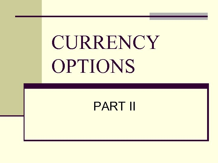 CURRENCY OPTIONS PART II
