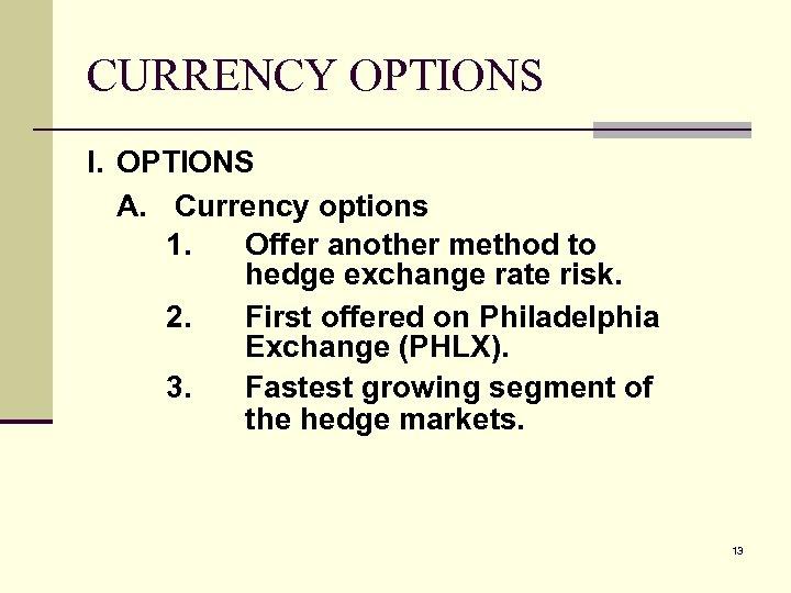 CURRENCY OPTIONS I. OPTIONS A. Currency options 1. Offer another method to hedge exchange