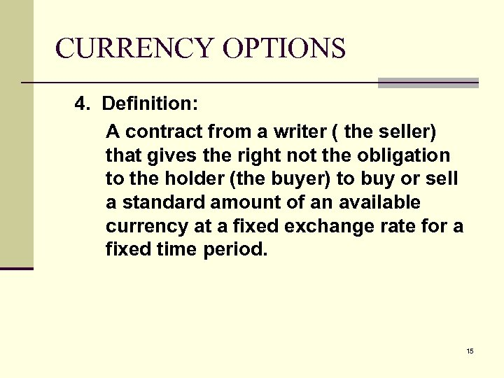 CURRENCY OPTIONS 4. Definition: A contract from a writer ( the seller) that gives