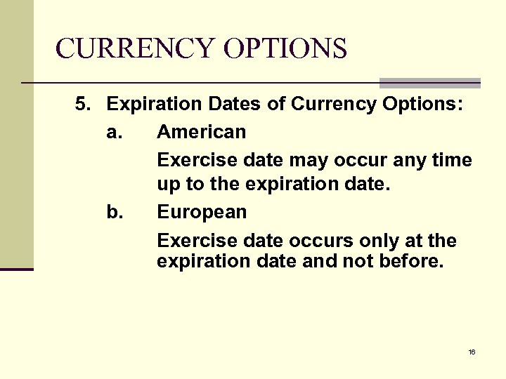 CURRENCY OPTIONS 5. Expiration Dates of Currency Options: a. American Exercise date may occur