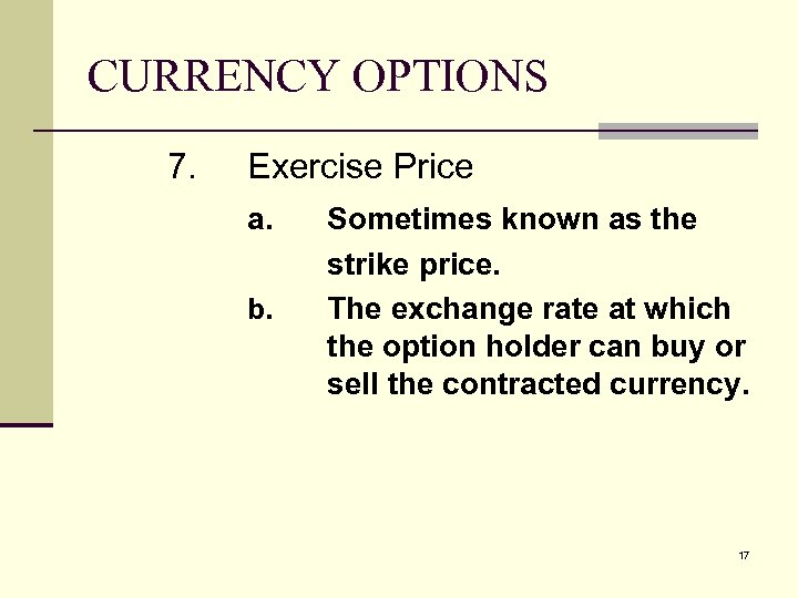 CURRENCY OPTIONS 7. Exercise Price a. b. Sometimes known as the strike price. The