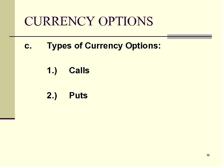 CURRENCY OPTIONS c. Types of Currency Options: 1. ) Calls 2. ) Puts 18