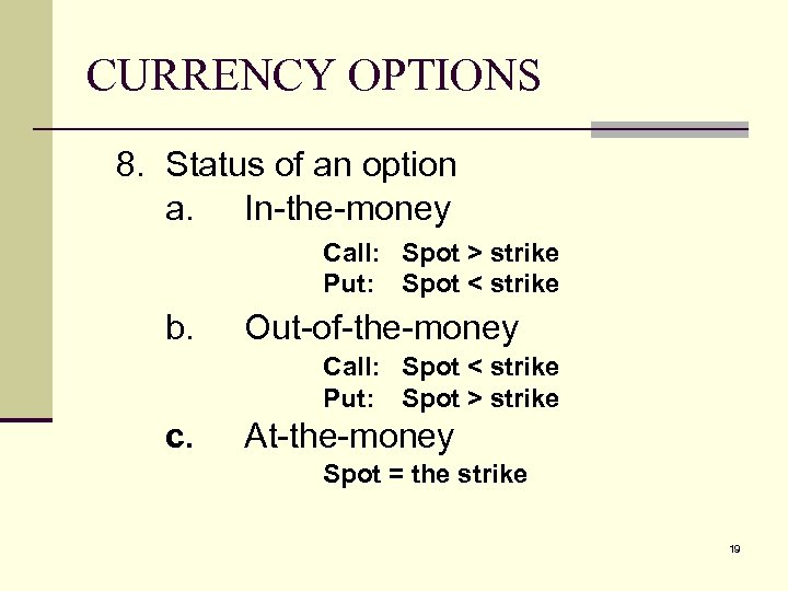CURRENCY OPTIONS 8. Status of an option a. In-the-money Call: Spot > strike Put:
