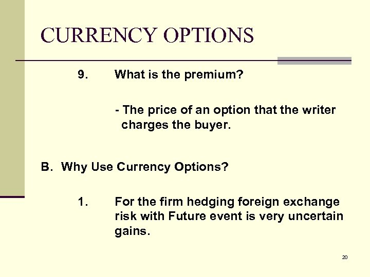 CURRENCY OPTIONS 9. What is the premium? - The price of an option that