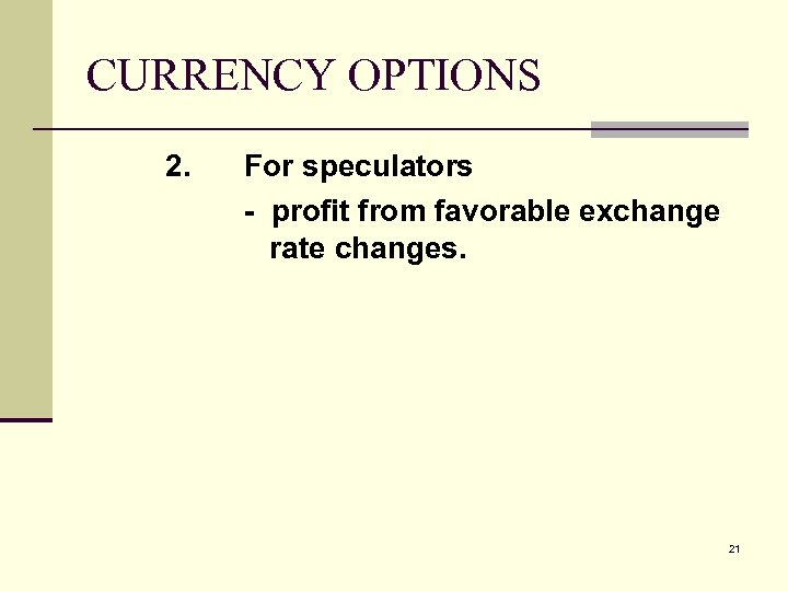 CURRENCY OPTIONS 2. For speculators - profit from favorable exchange rate changes. 21