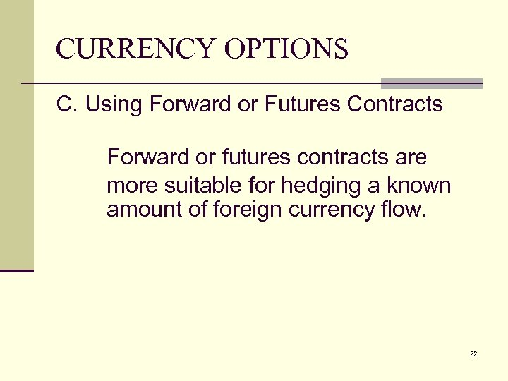 CURRENCY OPTIONS C. Using Forward or Futures Contracts Forward or futures contracts are more