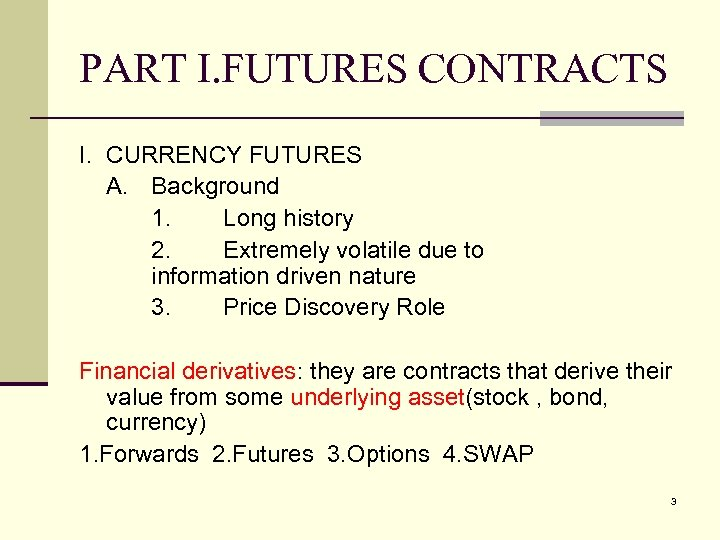 PART I. FUTURES CONTRACTS I. CURRENCY FUTURES A. Background 1. Long history 2. Extremely