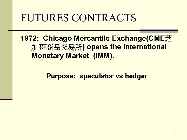 FUTURES CONTRACTS 1972: Chicago Mercantile Exchange(CME芝 加哥商品交易所) opens the International Monetary Market (IMM). Purpose: