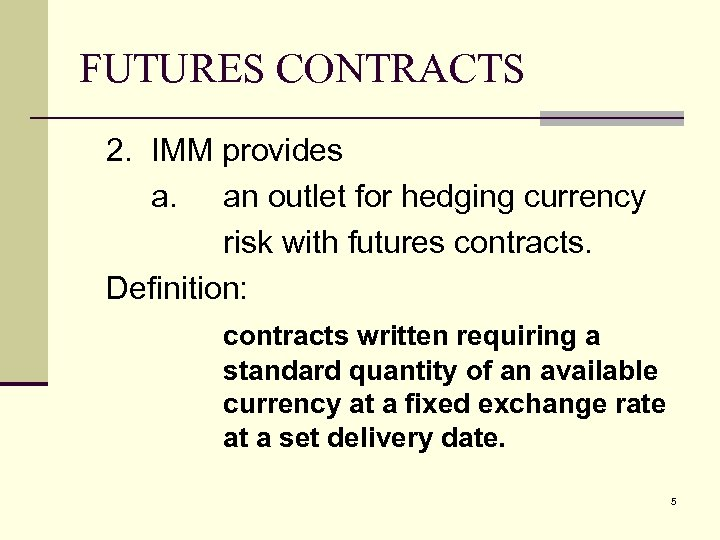 FUTURES CONTRACTS 2. IMM provides a. an outlet for hedging currency risk with futures