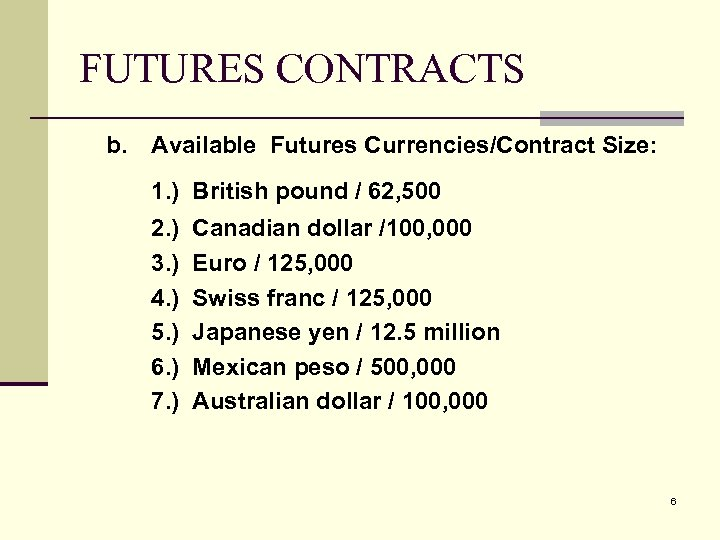 FUTURES CONTRACTS b. Available Futures Currencies/Contract Size: 1. ) British pound / 62, 500