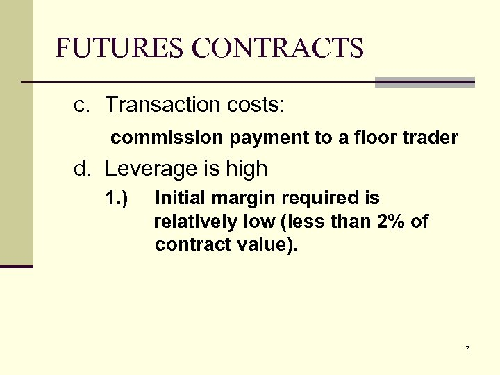 FUTURES CONTRACTS c. Transaction costs: commission payment to a floor trader d. Leverage is
