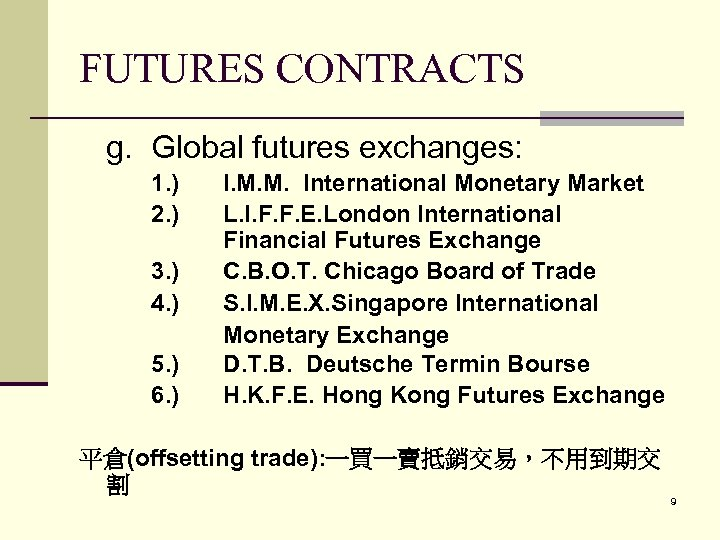 FUTURES CONTRACTS g. Global futures exchanges: 1. ) 2. ) 3. ) 4. )