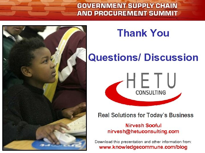 Thank You Questions/ Discussion Nirvesh Sooful nirvesh@hetuconsulting. com Download this presentation and other information