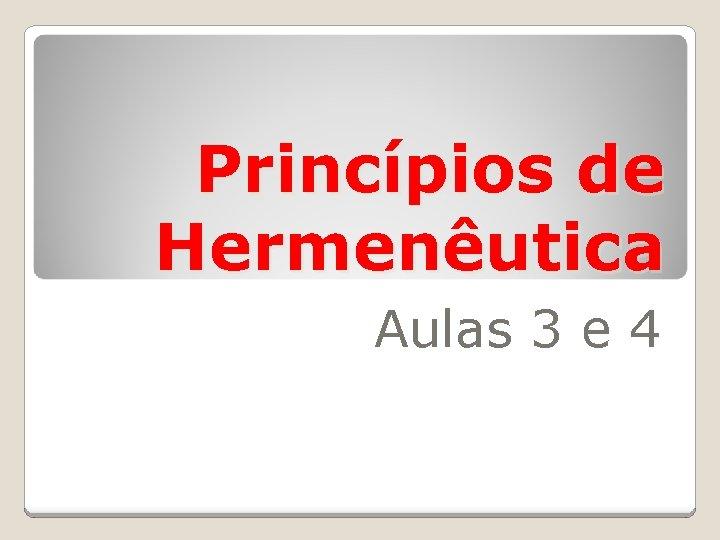 Princípios de Hermenêutica Aulas 3 e 4