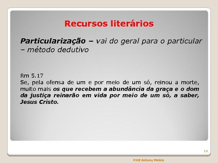 Recursos literários Particularização – vai do geral para o particular – método dedutivo Rm