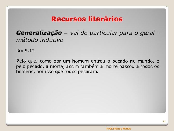 Recursos literários Generalização – vai do particular para o geral – método indutivo Rm