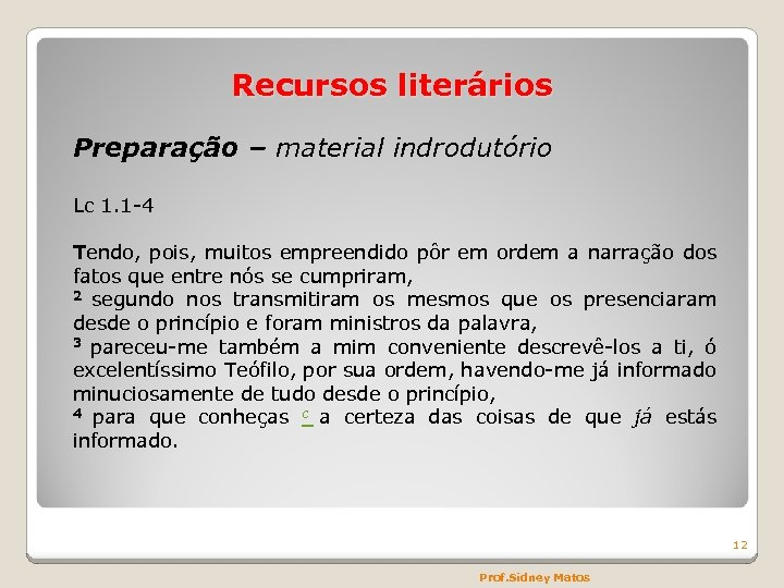 Recursos literários Preparação – material indrodutório Lc 1. 1 -4 Tendo, pois, muitos empreendido