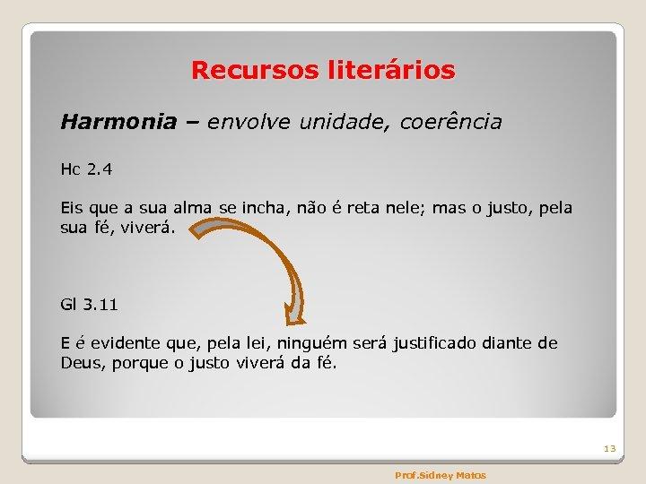 Recursos literários Harmonia – envolve unidade, coerência Hc 2. 4 Eis que a sua