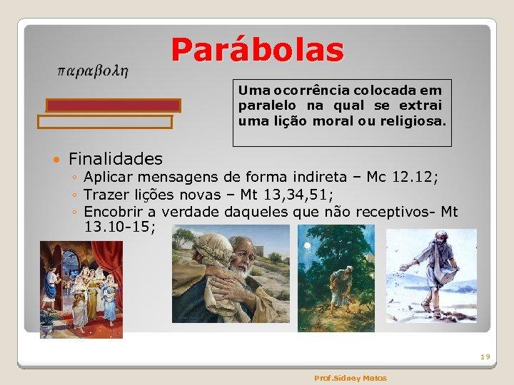 Parábolas Uma ocorrência colocada em paralelo na qual se extrai uma lição moral ou