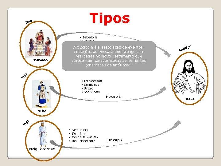 Tipos o Tip § Sabedoria § Riqueza § Reino A tipologia é a associação