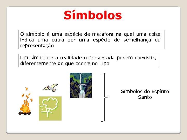 Símbolos O símbolo é uma espécie de metáfora na qual uma coisa indica uma