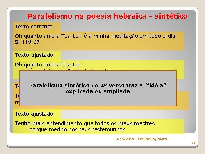Paralelismo na poesia hebraica - sintético Texto corrente Oh quanto amo a Tua Lei!