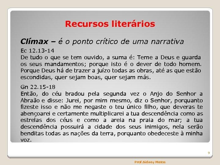 Recursos literários Clímax – é o ponto crítico de uma narrativa Ec 12. 13