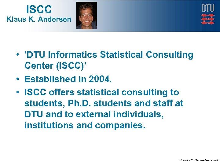 ISCC Klaus K. Andersen • 'DTU Informatics Statistical Consulting Center (ISCC)' • Established in