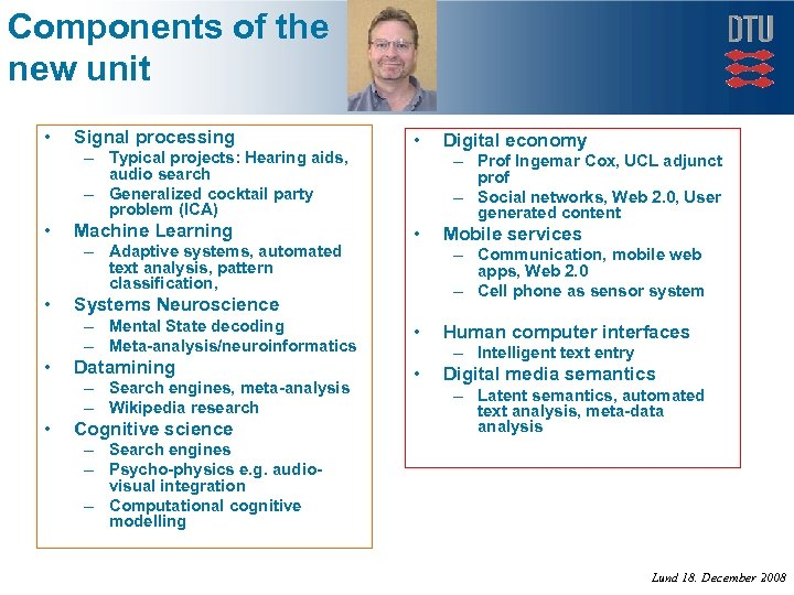 Components of the new unit • Signal processing – Typical projects: Hearing aids, audio
