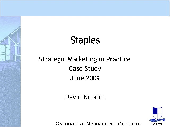 Staples Strategic Marketing in Practice Case Study June 2009 David Kilburn C A M