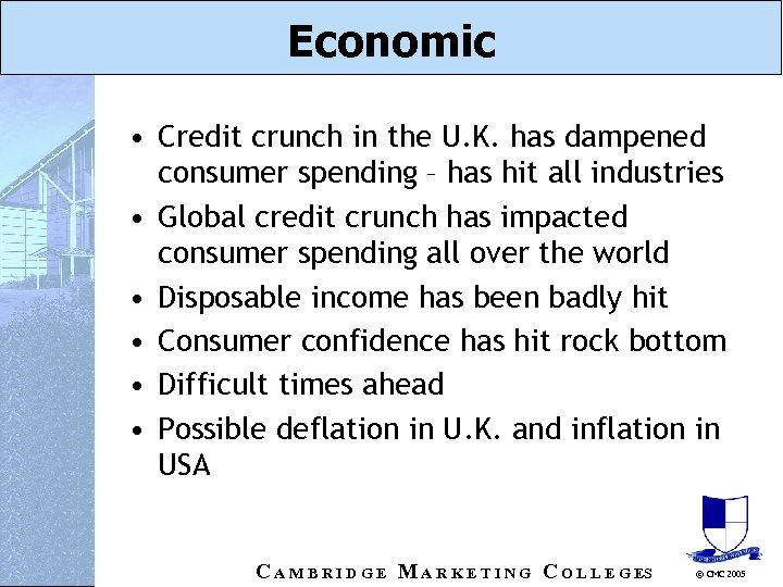 Economic • Credit crunch in the U. K. has dampened consumer spending – has
