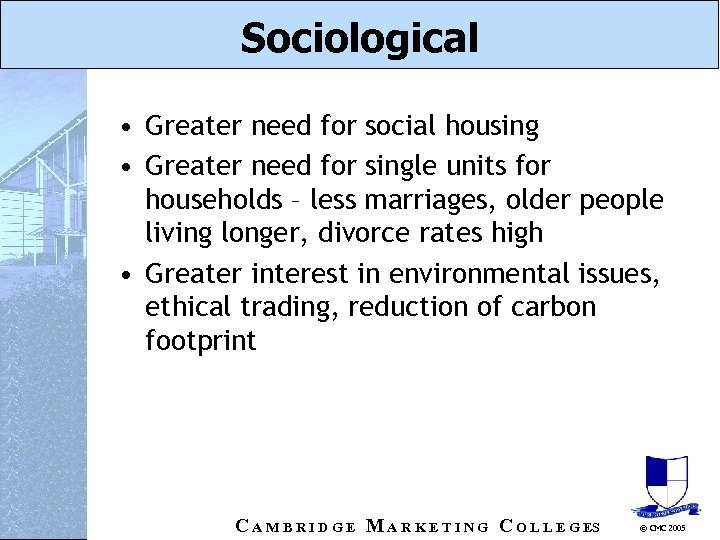 Sociological • Greater need for social housing • Greater need for single units for