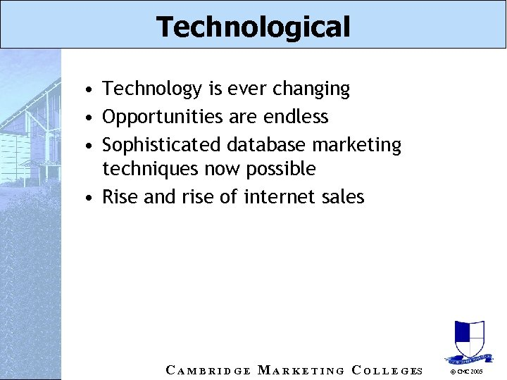 Technological • Technology is ever changing • Opportunities are endless • Sophisticated database marketing