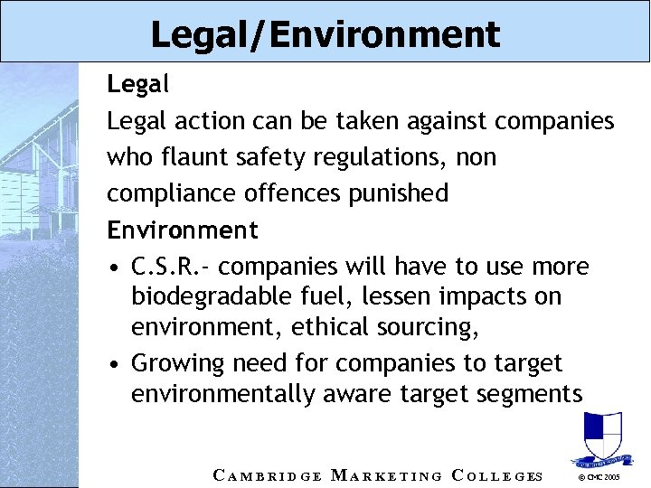 Legal/Environment Legal action can be taken against companies who flaunt safety regulations, non compliance