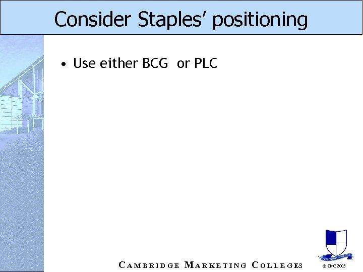 Consider Staples' positioning • Use either BCG or PLC C A M B R