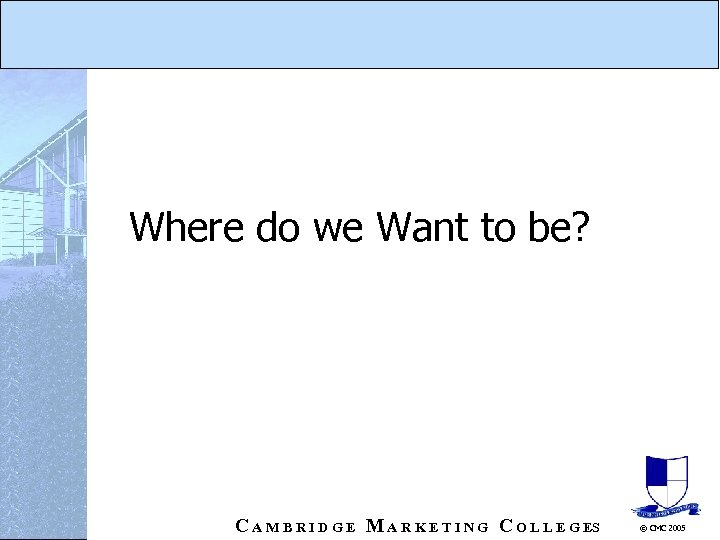 Where do we Want to be? C A M B R I D G