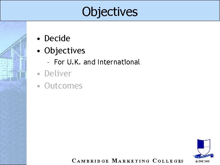 Objectives • Decide • Objectives – For U. K. and International • Deliver •