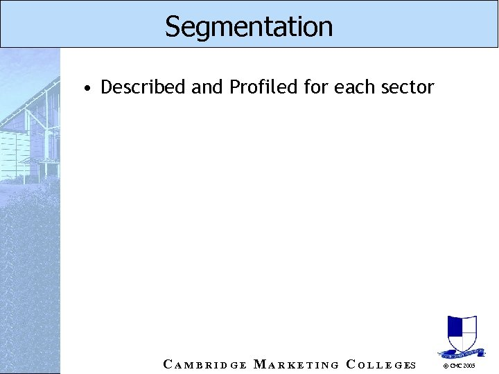 Segmentation • Described and Profiled for each sector C A M B R I