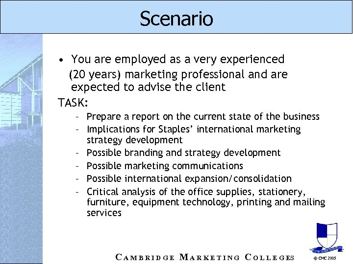 Scenario • You are employed as a very experienced (20 years) marketing professional and