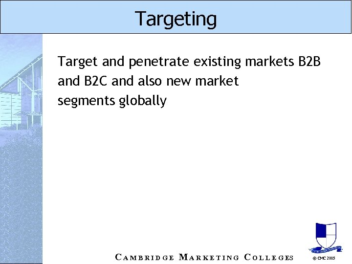 Targeting Target and penetrate existing markets B 2 B and B 2 C and