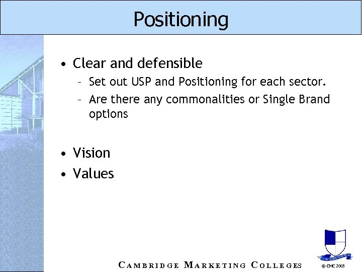 Positioning • Clear and defensible – Set out USP and Positioning for each sector.