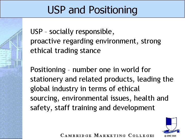 USP and Positioning USP – socially responsible, proactive regarding environment, strong ethical trading stance