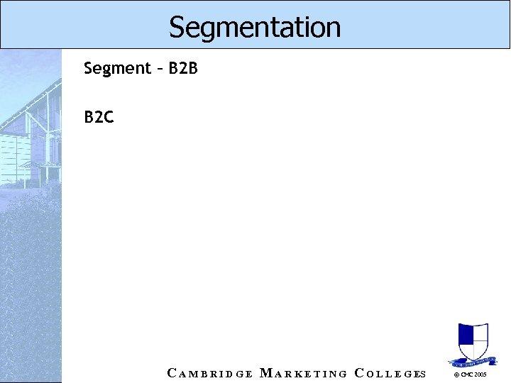 Segmentation Segment – B 2 B B 2 C C A M B R