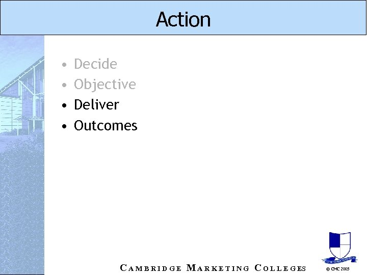 Action • • Decide Objective Deliver Outcomes C A M B R I D