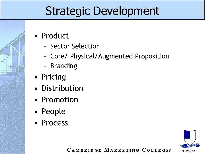Strategic Development • Product – Sector Selection – Core/ Physical/Augmented Proposition – Branding •