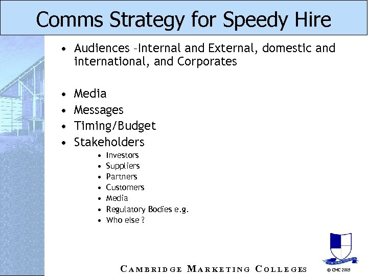 Comms Strategy for Speedy Hire • Audiences –Internal and External, domestic and international, and