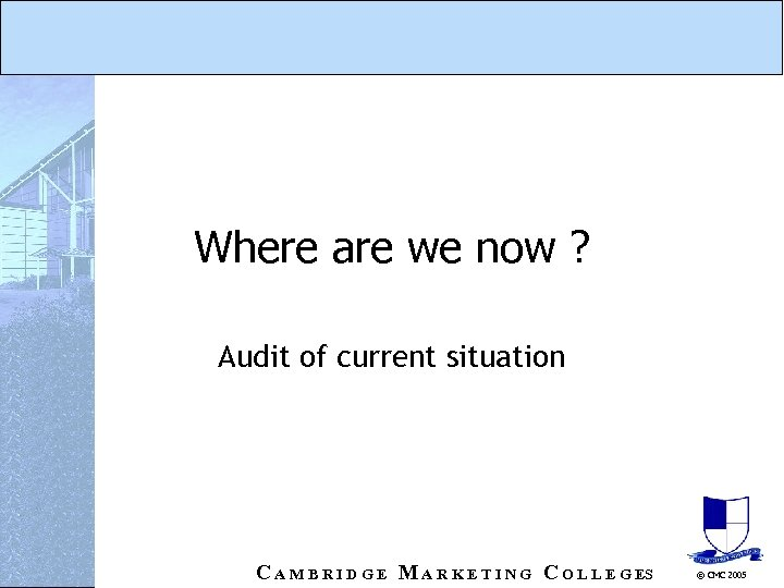 Where are we now ? Audit of current situation C A M B R