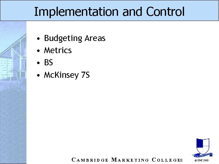 Implementation and Control • • Budgeting Areas Metrics BS Mc. Kinsey 7 S C