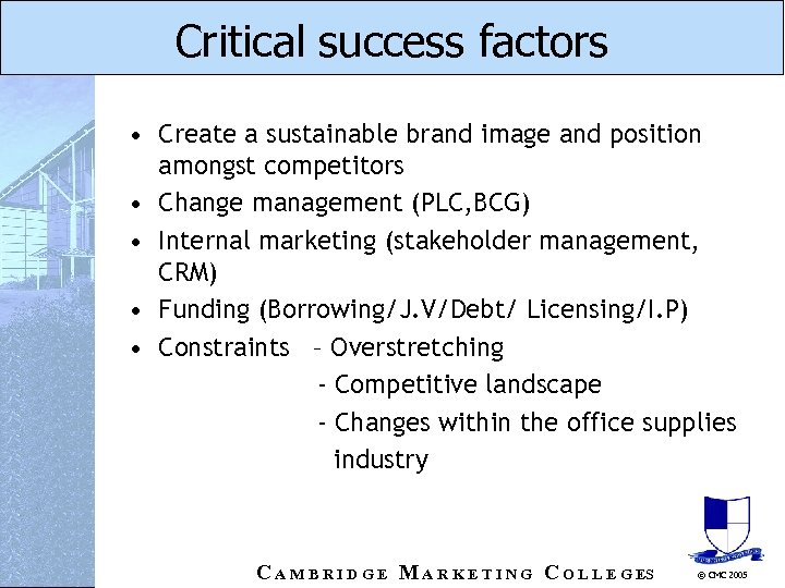 Critical success factors • Create a sustainable brand image and position amongst competitors •