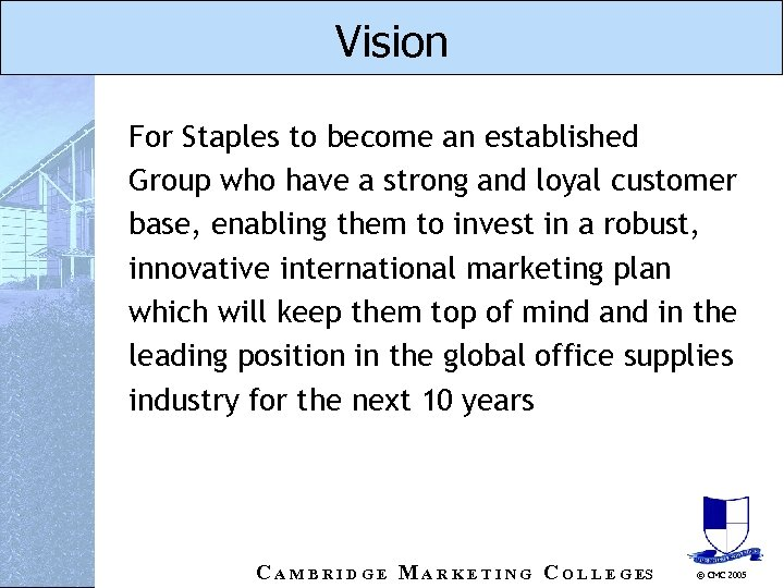 Vision For Staples to become an established Group who have a strong and loyal
